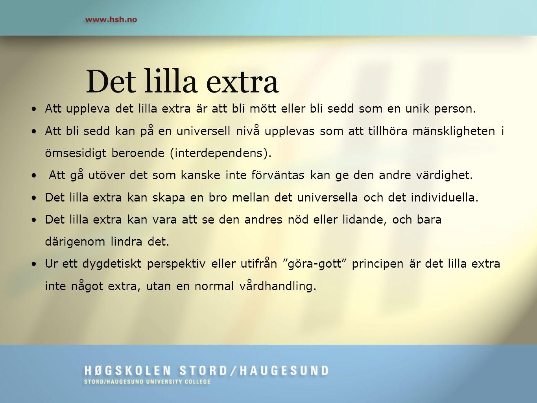 Det lilla extra •Att uppleva det lilla extra är att bli mött eller bli sedd som en unik person. •Att bli sedd kan på en universell nivå upplevas som a