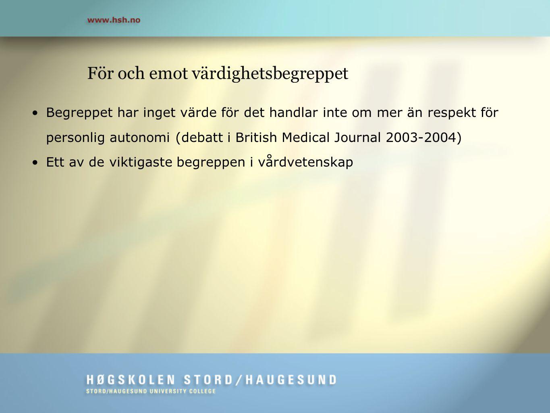 För och emot värdighetsbegreppet •Begreppet har inget värde för det handlar inte om mer än respekt för personlig autonomi (debatt i British Medical Jo