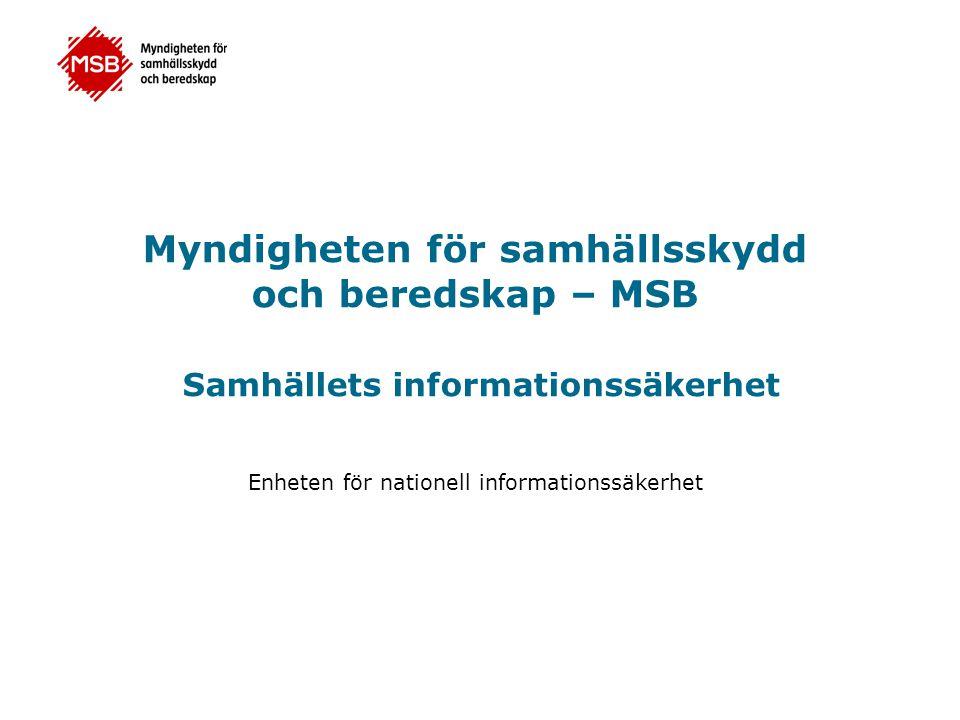 Myndigheten för samhällsskydd och beredskap – MSB Samhällets informationssäkerhet Enheten för nationell informationssäkerhet