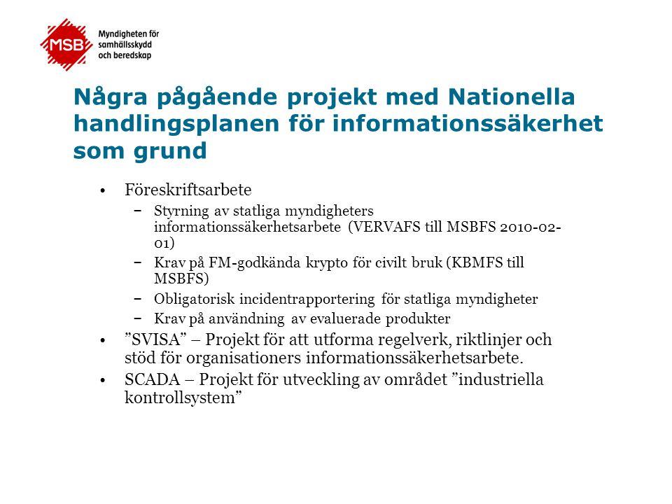 Några pågående projekt med Nationella handlingsplanen för informationssäkerhet som grund •Föreskriftsarbete – Styrning av statliga myndigheters inform
