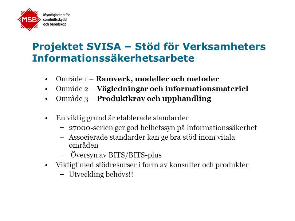 Projektet SVISA – Stöd för Verksamheters Informationssäkerhetsarbete •Område 1 – Ramverk, modeller och metoder •Område 2 – Vägledningar och informatio