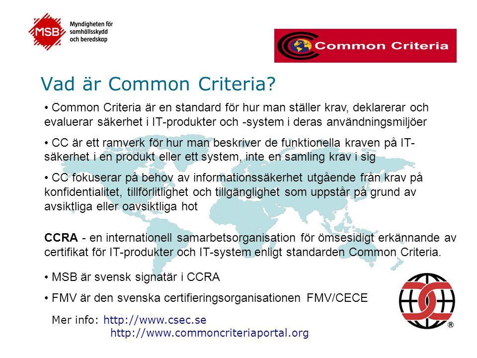 • Common Criteria är en standard för hur man ställer krav, deklarerar och evaluerar säkerhet i IT-produkter och ‑ system i deras användningsmiljöer •