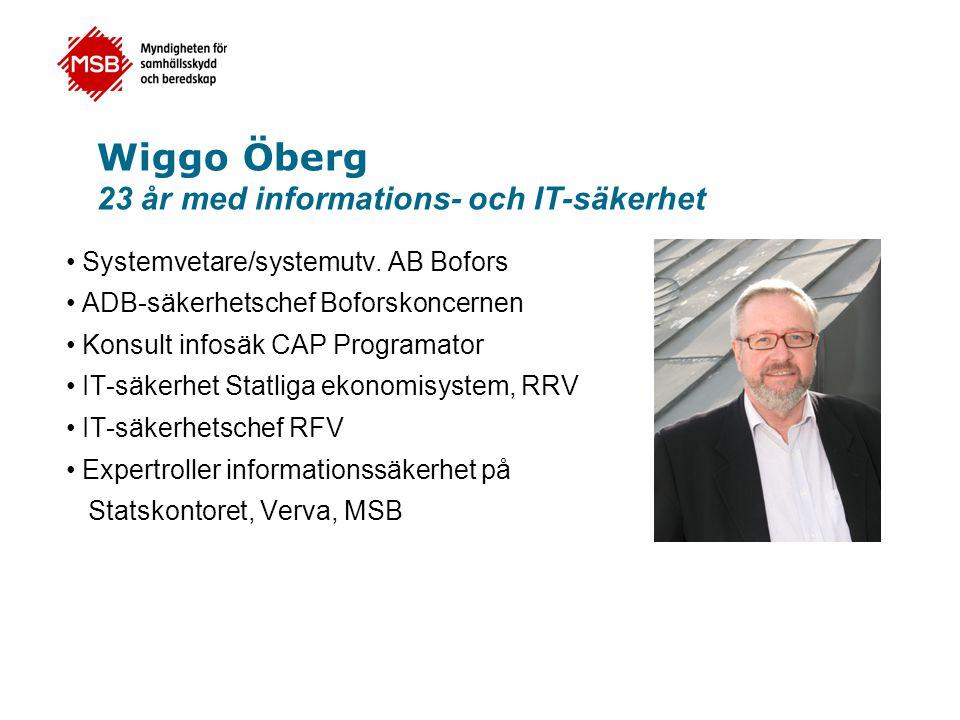 Wiggo Öberg 23 år med informations- och IT-säkerhet • Systemvetare/systemutv. AB Bofors • ADB-säkerhetschef Boforskoncernen • Konsult infosäk CAP Prog
