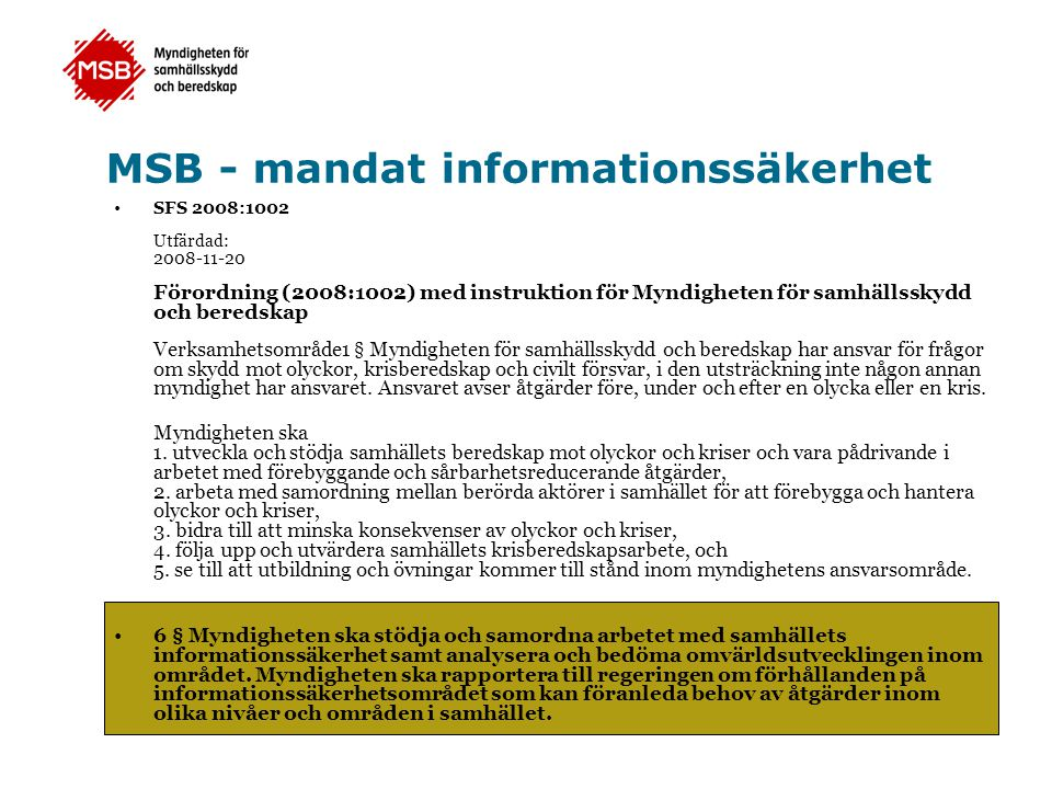 Säkerhet i industriella kontrollsystem (SCADA) - Pågående aktiviteter 2009 - •Medvetandehöjning – Vägledningsdokument ( SCADA-guide ) – Teknisk utbildning för infrastrukturoperatörer – Föreläsningar och presentationer •Samverkan och informationsdelning – FIDI-SC (nationell POS) – Ag.FIDI-SAMFI-SC (arbetsgrupp SAMFI) – E-SCSIE (Europeisk POS, MSB ordförande) – MPCSIE (Internationell, Gov.