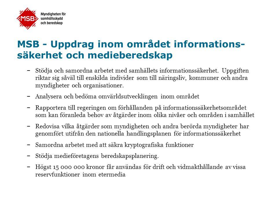 MSB - Uppdrag inom området informations- säkerhet och medieberedskap – Stödja och samordna arbetet med samhällets informationssäkerhet. Uppgiften rikt