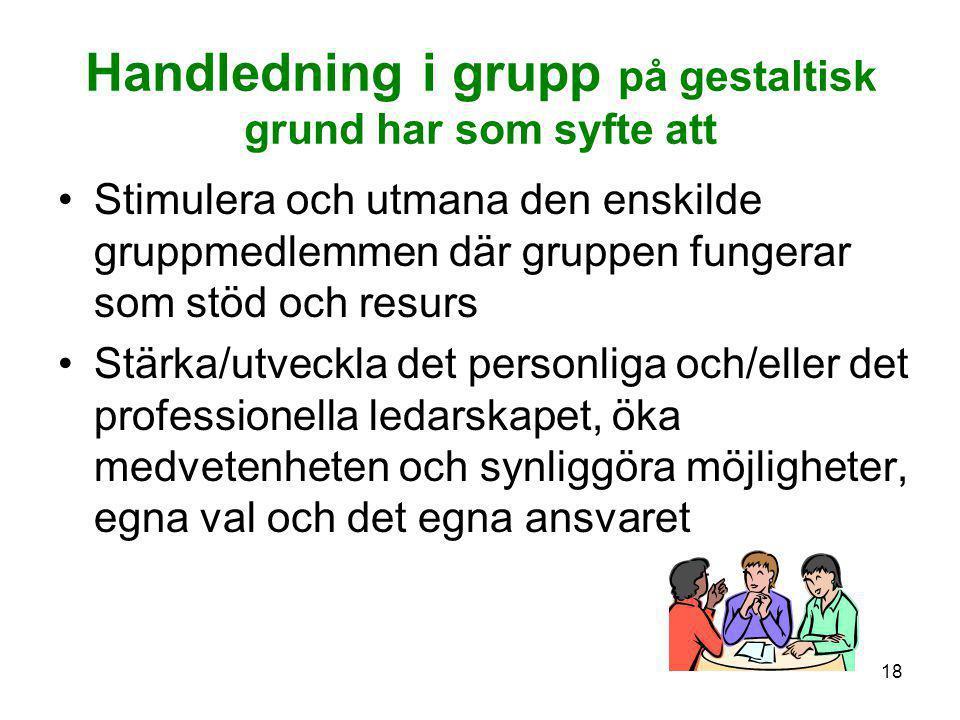 18 Handledning i grupp på gestaltisk grund har som syfte att •Stimulera och utmana den enskilde gruppmedlemmen där gruppen fungerar som stöd och resur