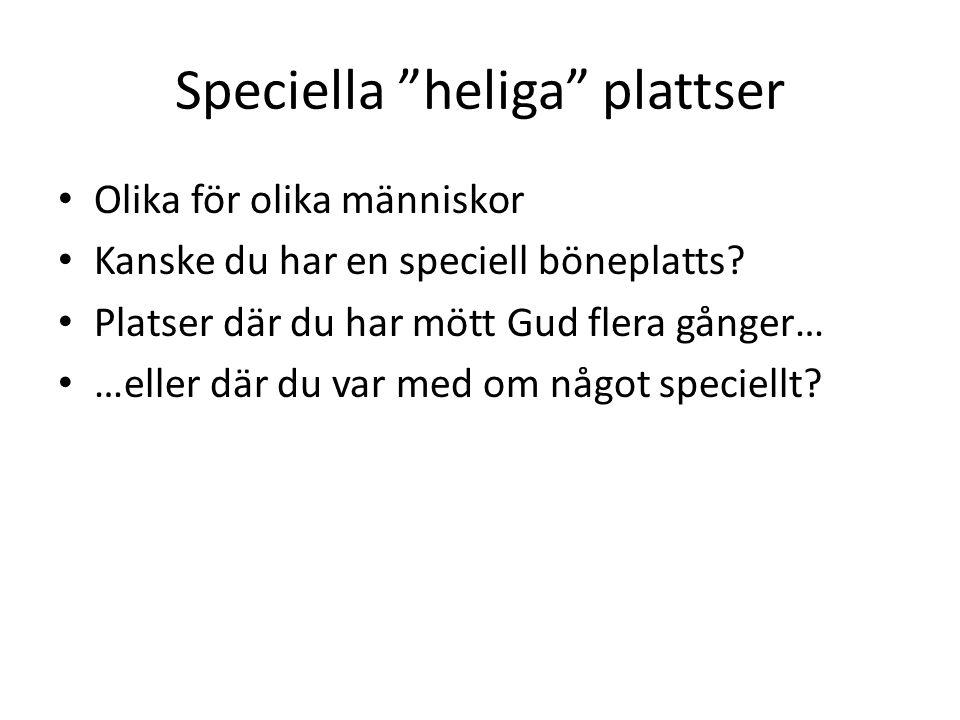 Speciella heliga plattser • Olika för olika människor • Kanske du har en speciell böneplatts.