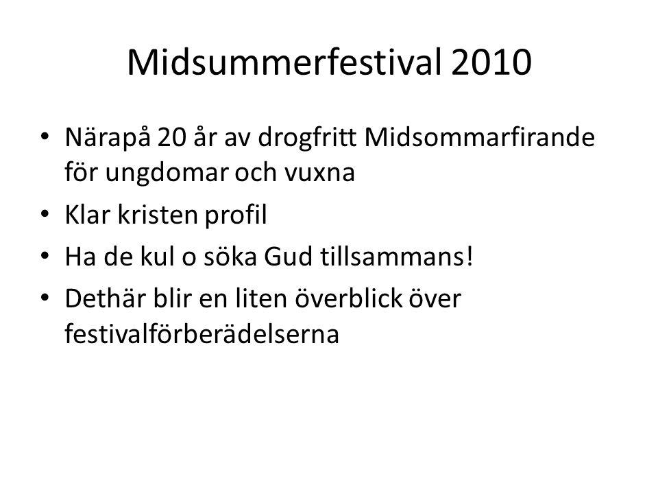 Midsummerfestival 2010 • Närapå 20 år av drogfritt Midsommarfirande för ungdomar och vuxna • Klar kristen profil • Ha de kul o söka Gud tillsammans.
