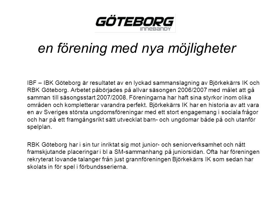 en förening med nya möjligheter IBF – IBK Göteborg är resultatet av en lyckad sammanslagning av Björkekärrs IK och RBK Göteborg. Arbetet påbörjades på