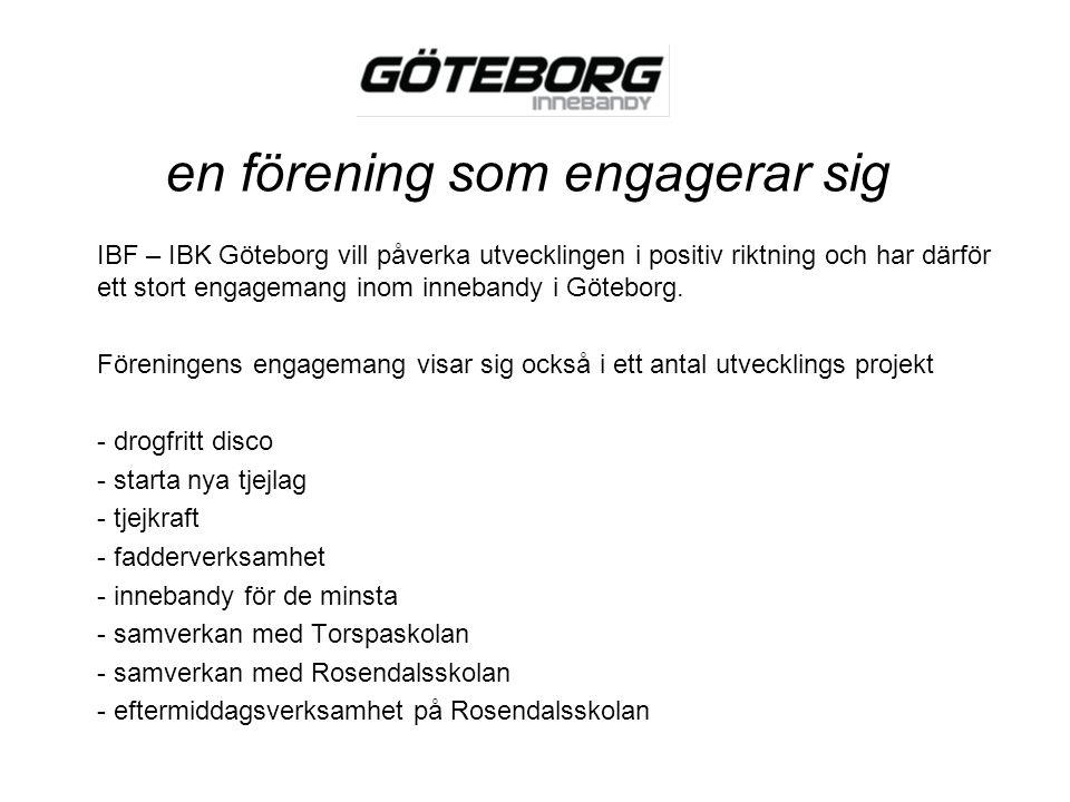 en förening som engagerar sig IBF – IBK Göteborg vill påverka utvecklingen i positiv riktning och har därför ett stort engagemang inom innebandy i Göt