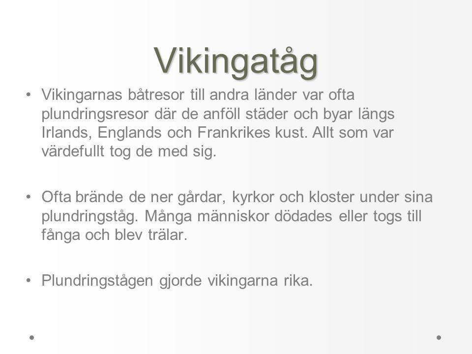 Vikingatåg •Vikingarnas båtresor till andra länder var ofta plundringsresor där de anföll städer och byar längs Irlands, Englands och Frankrikes kust.