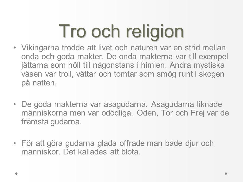 Tro och religion •Vikingarna trodde att livet och naturen var en strid mellan onda och goda makter. De onda makterna var till exempel jättarna som höl