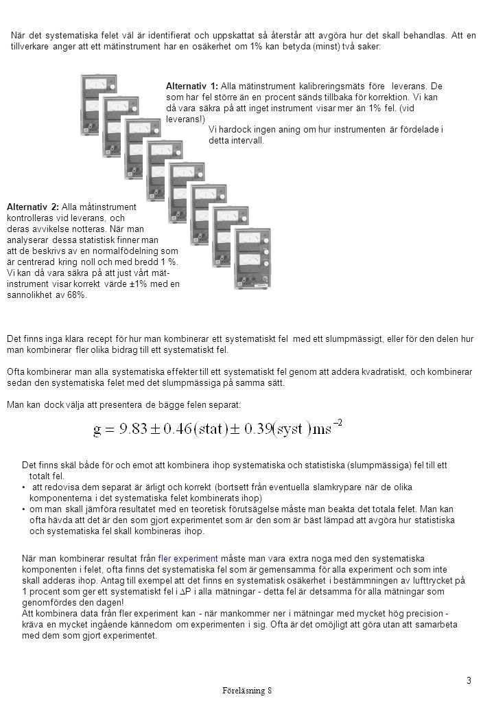 Föreläsning 8 3 När det systematiska felet väl är identifierat och uppskattat så återstår att avgöra hur det skall behandlas. Att en tillverkare anger
