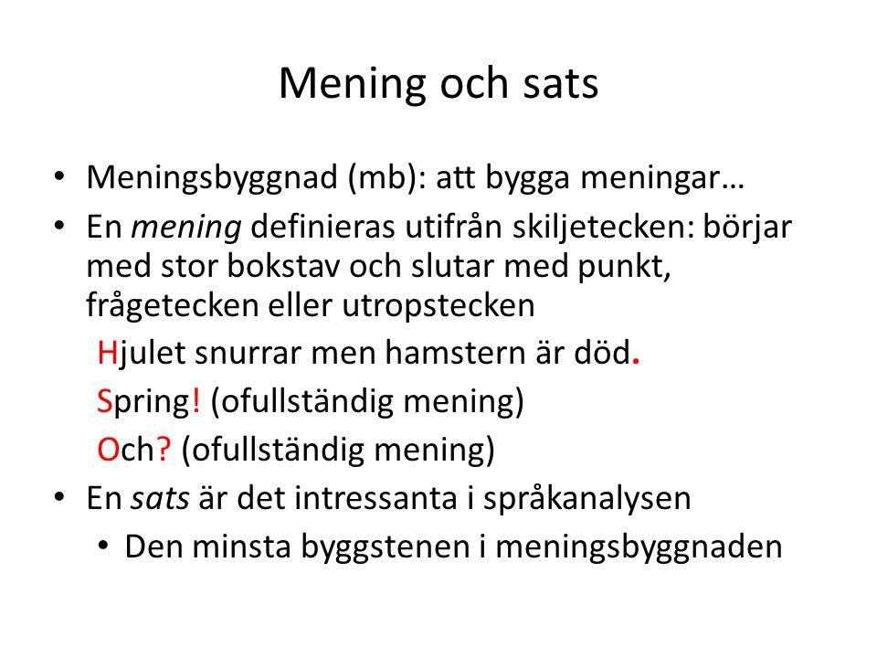 Mening och sats • Meningsbyggnad (mb): att bygga meningar… • En mening definieras utifrån skiljetecken: börjar med stor bokstav och slutar med punkt,