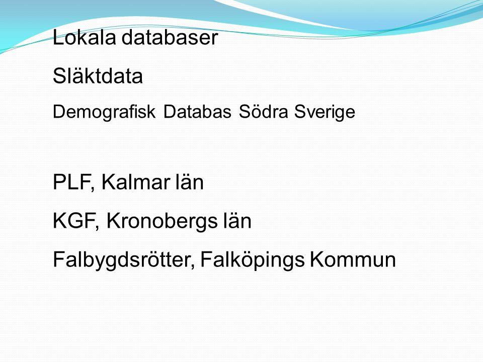 Lokala databaser Släktdata Demografisk Databas Södra Sverige PLF, Kalmar län KGF, Kronobergs län Falbygdsrötter, Falköpings Kommun