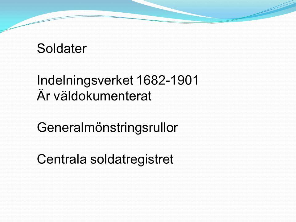 Soldater Indelningsverket 1682-1901 Är väldokumenterat Generalmönstringsrullor Centrala soldatregistret