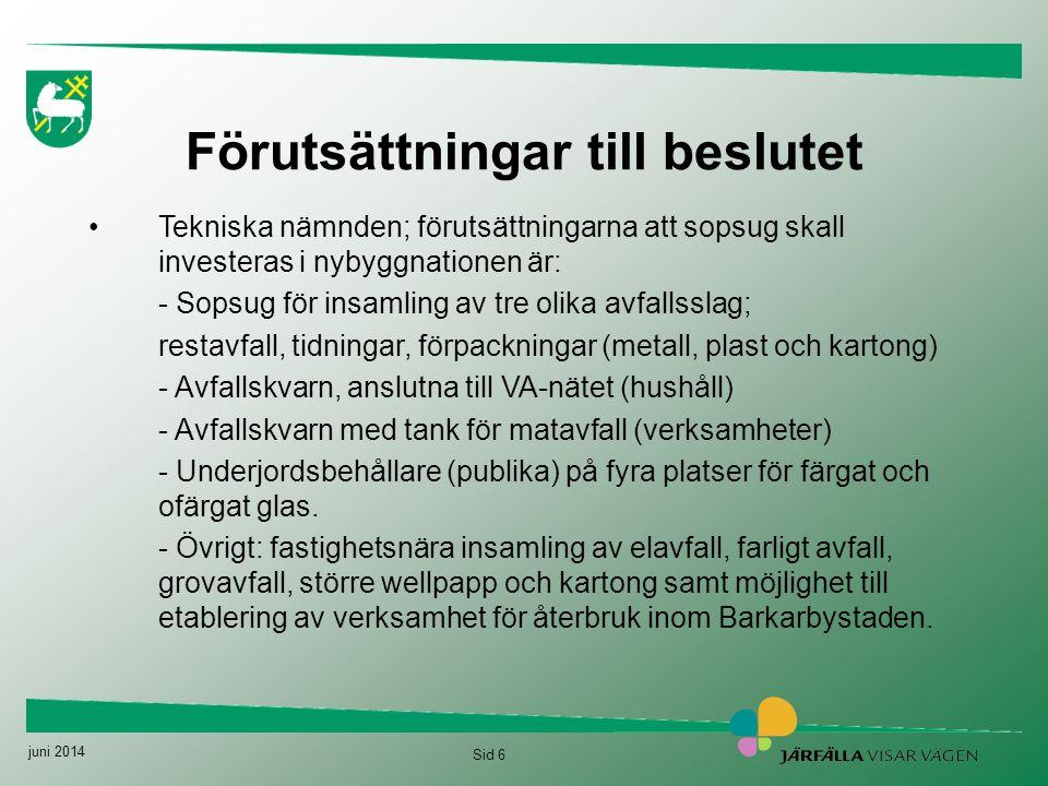 juni 2014 Sid 6 Förutsättningar till beslutet •Tekniska nämnden; förutsättningarna att sopsug skall investeras i nybyggnationen är: - Sopsug för insam