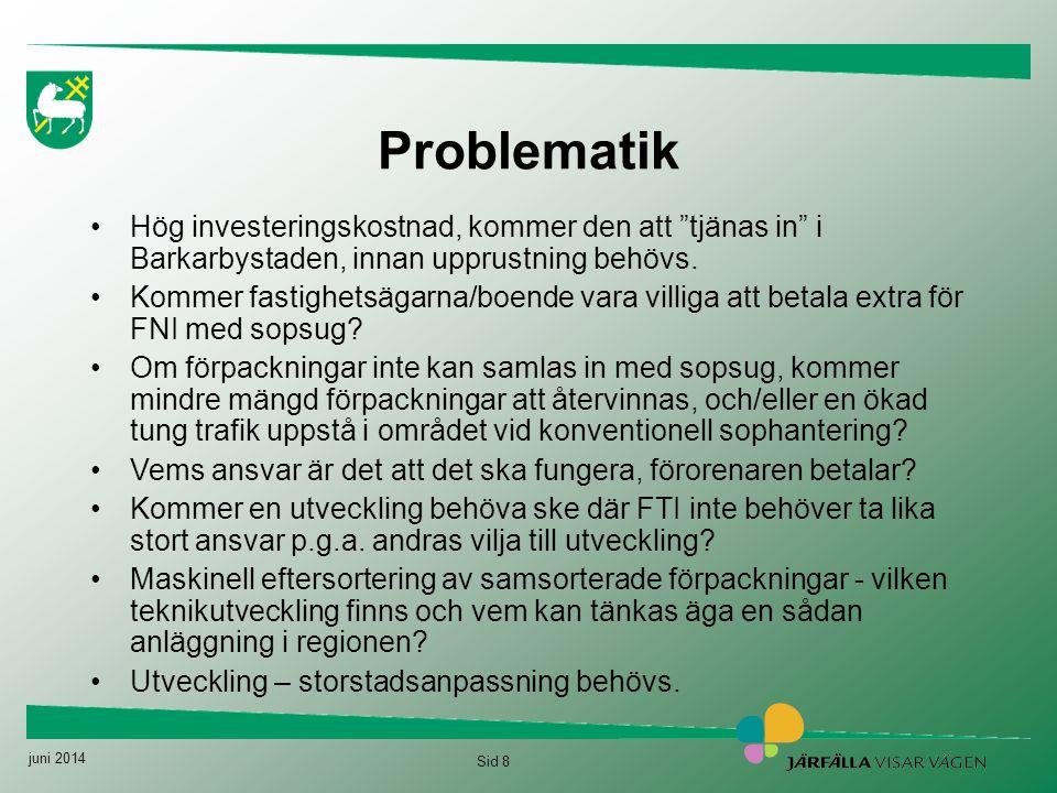 """juni 2014 Sid 8 Problematik •Hög investeringskostnad, kommer den att """"tjänas in"""" i Barkarbystaden, innan upprustning behövs. •Kommer fastighetsägarna/"""