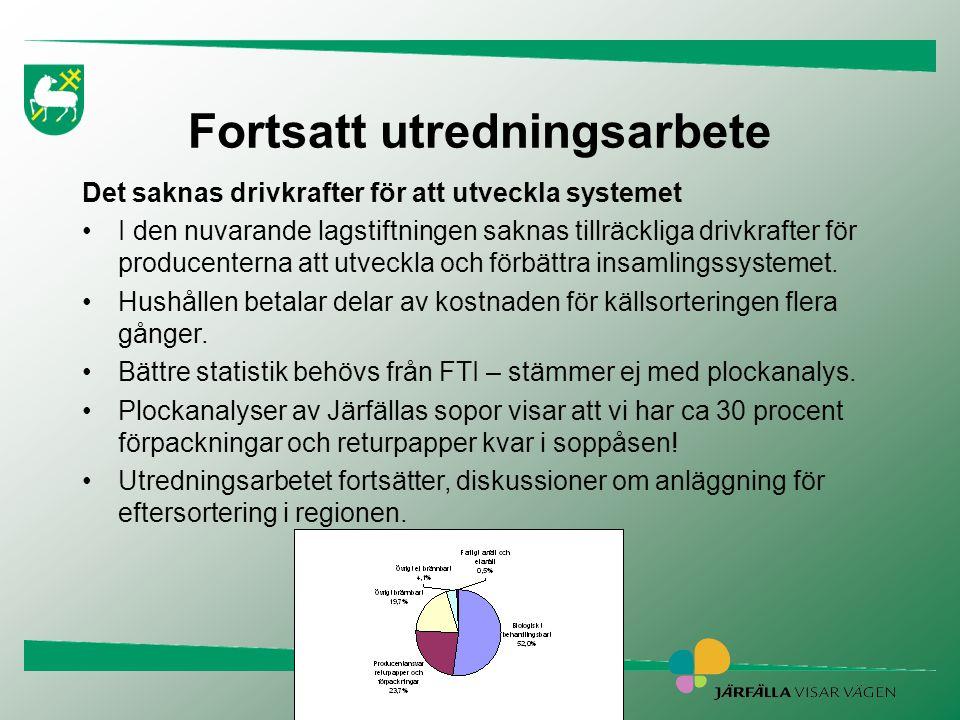 Fortsatt utredningsarbete Det saknas drivkrafter för att utveckla systemet •I den nuvarande lagstiftningen saknas tillräckliga drivkrafter för produce
