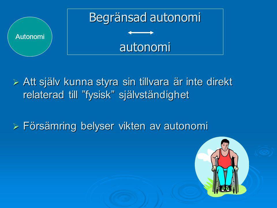 Begränsad autonomi autonomi  Att själv kunna styra sin tillvara är inte direkt relaterad till fysisk självständighet  Försämring belyser vikten av autonomi Autonomi