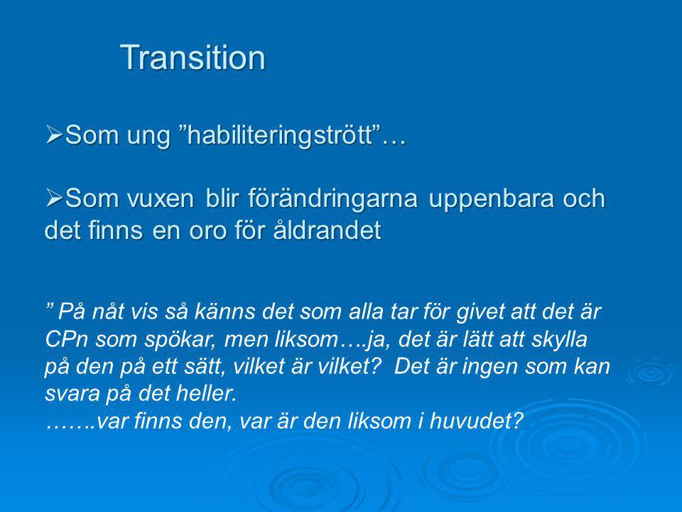 """Transition Transition  Som ung """"habiliteringstrött""""…  Som vuxen blir förändringarna uppenbara och det finns en oro för åldrandet """" På nåt vis så kän"""