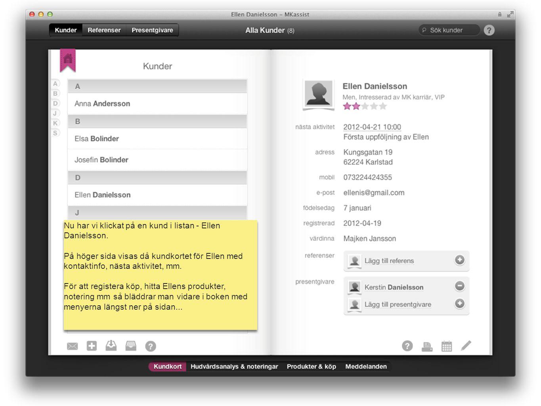 mk assist Nu har vi klickat på en kund i listan - Ellen Danielsson. På höger sida visas då kundkortet för Ellen med kontaktinfo, nästa aktivitet, mm.