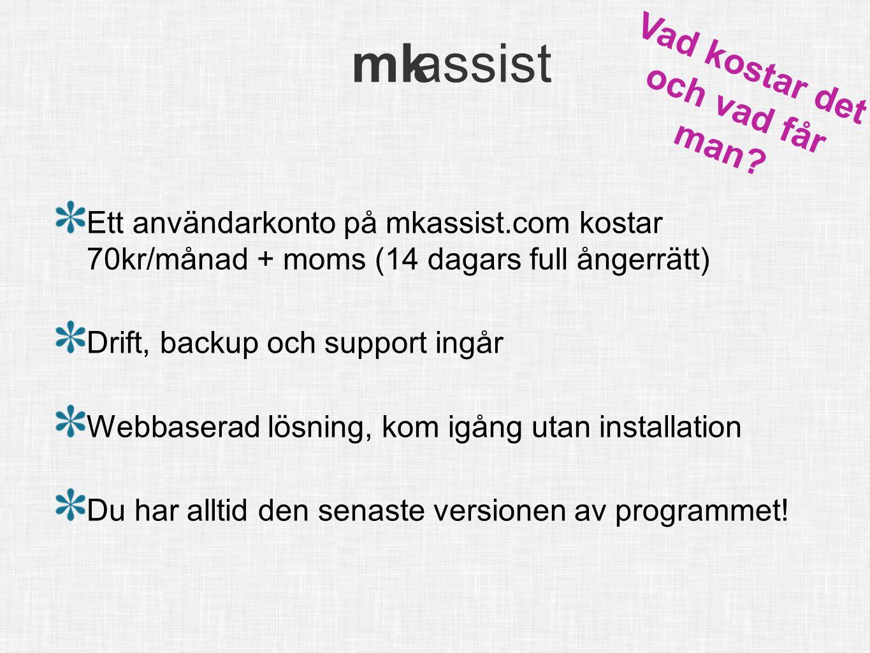 mk assist info@mkassist.se mk assist Ett användarkonto på mkassist.com kostar 70kr/månad + moms (14 dagars full ångerrätt) Drift, backup och support i