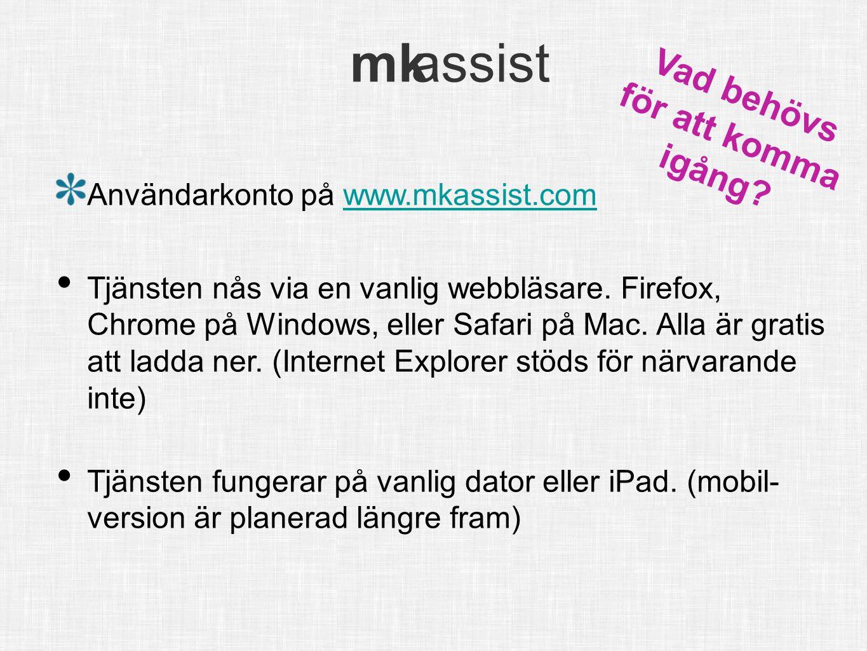 mk assist info@mkassist.se mk assist Användarkonto på www.mkassist.comwww.mkassist.com • Tjänsten nås via en vanlig webbläsare. Firefox, Chrome på Win