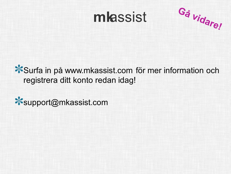 mk assist info@mkassist.se mk assist Surfa in på www.mkassist.com för mer information och registrera ditt konto redan idag! support@mkassist.com Gå vi