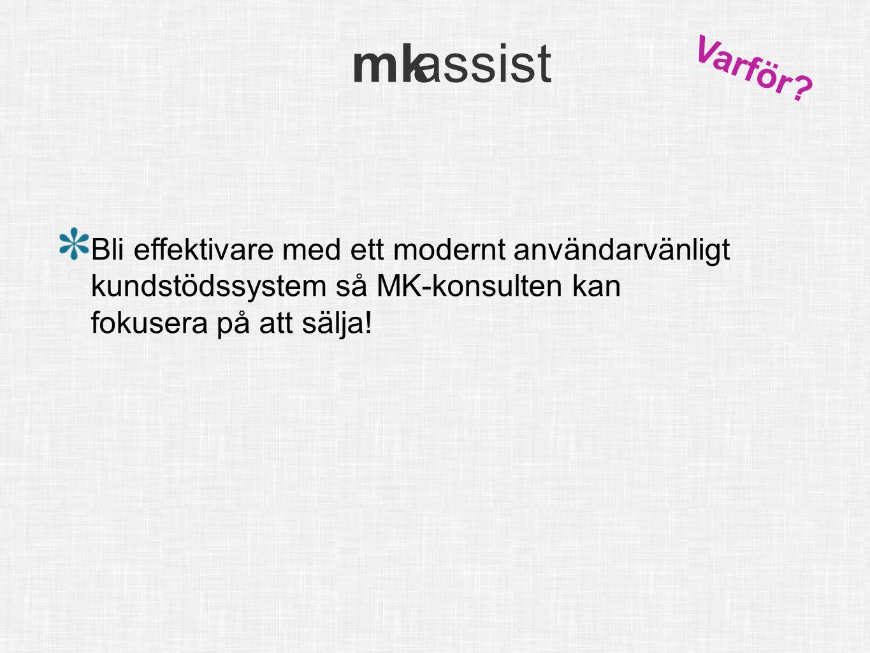 mk assist info@mkassist.se mk assist Bli effektivare med ett modernt användarvänligt kundstödssystem så MK-konsulten kan fokusera på att sälja! Varför