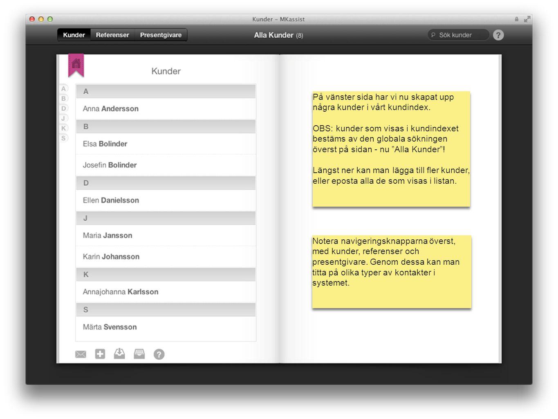 mk assist På vänster sida har vi nu skapat upp några kunder i vårt kundindex. OBS: kunder som visas i kundindexet bestäms av den globala sökningen öve