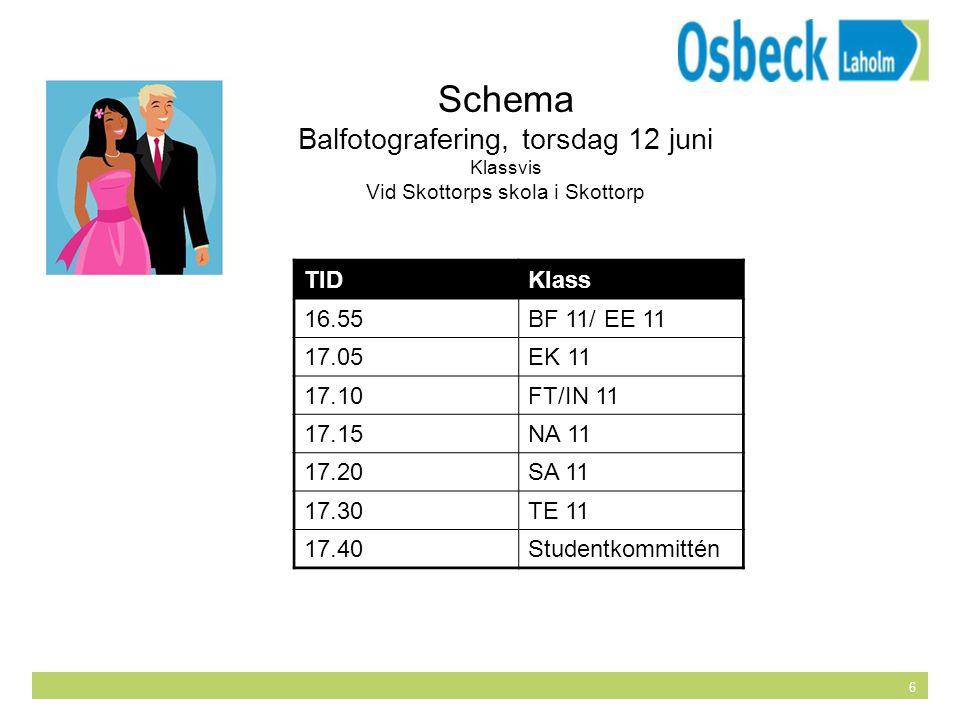 6 Schema Balfotografering, torsdag 12 juni Klassvis Vid Skottorps skola i Skottorp TIDKlass 16.55BF 11/ EE 11 17.05EK 11 17.10FT/IN 11 17.15NA 11 17.2