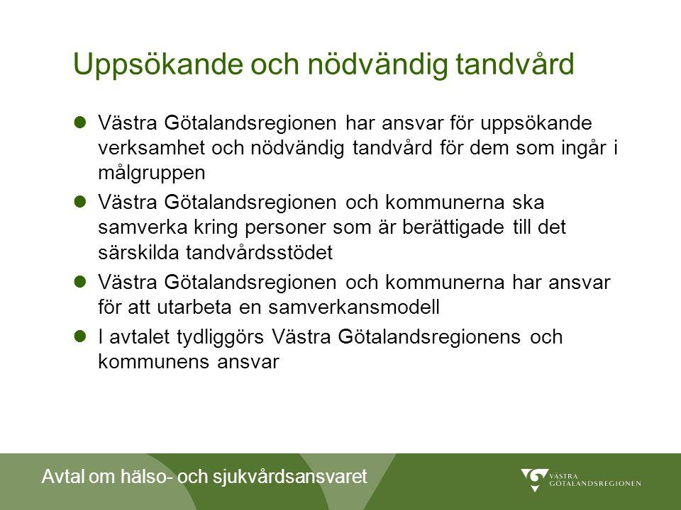 Avtal om hälso- och sjukvårdsansvaret Uppsökande och nödvändig tandvård  Västra Götalandsregionen har ansvar för uppsökande verksamhet och nödvändig