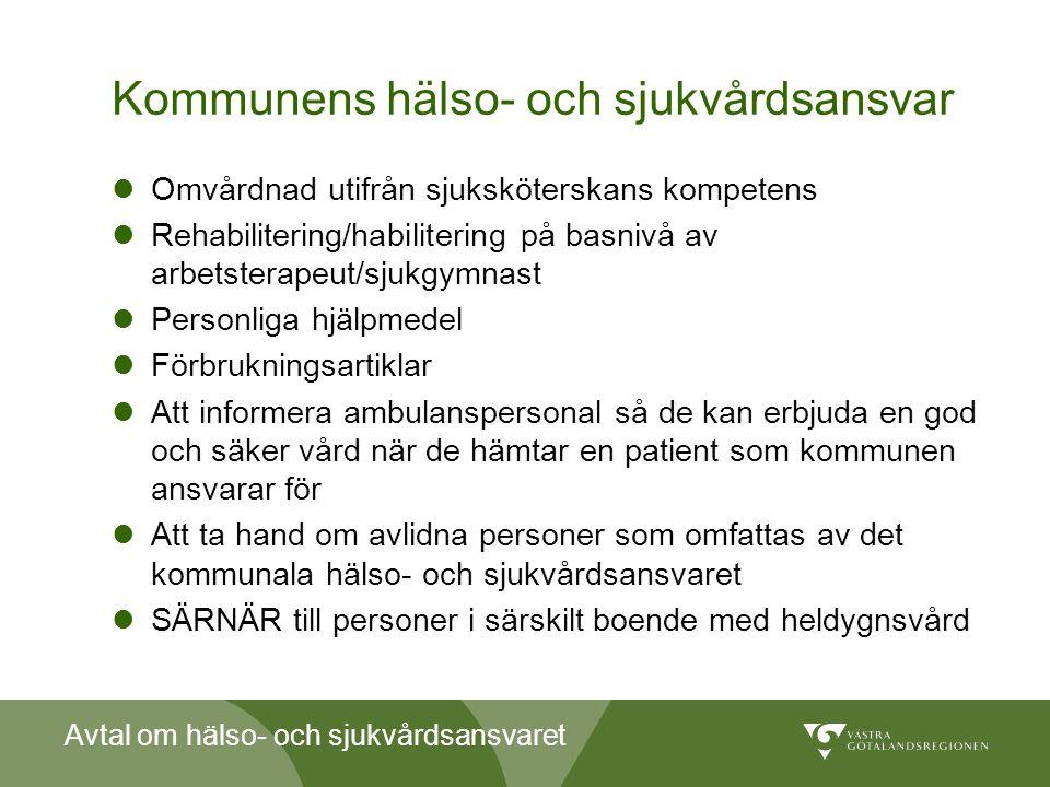Avtal om hälso- och sjukvårdsansvaret Kommunens hälso- och sjukvårdsansvar  Omvårdnad utifrån sjuksköterskans kompetens  Rehabilitering/habilitering
