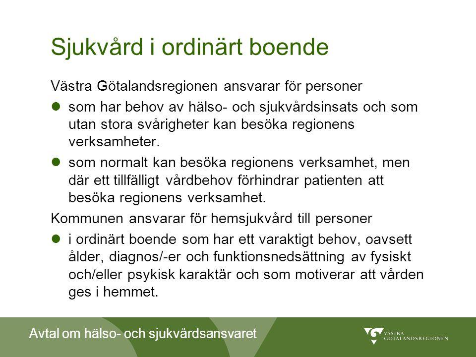 Avtal om hälso- och sjukvårdsansvaret Sjukvård i ordinärt boende Västra Götalandsregionen ansvarar för personer  som har behov av hälso- och sjukvård