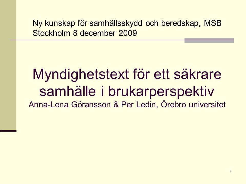 1 Myndighetstext för ett säkrare samhälle i brukarperspektiv Anna-Lena Göransson & Per Ledin, Örebro universitet Ny kunskap för samhällsskydd och bere