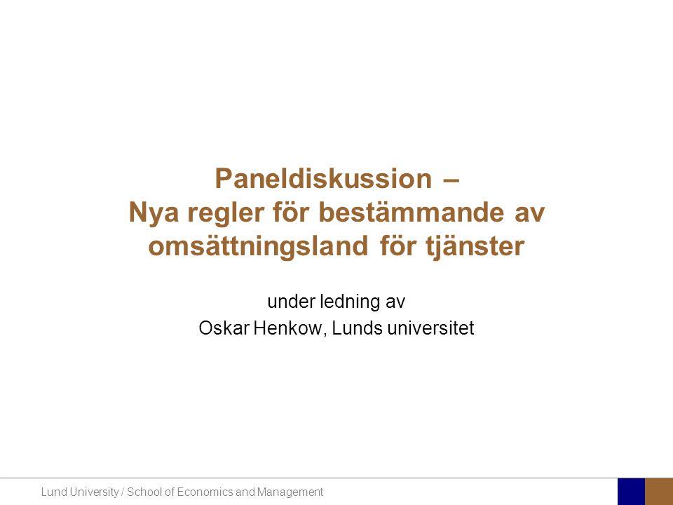Lund University / School of Economics and Management Paneldiskussion – Nya regler för bestämmande av omsättningsland för tjänster under ledning av Osk