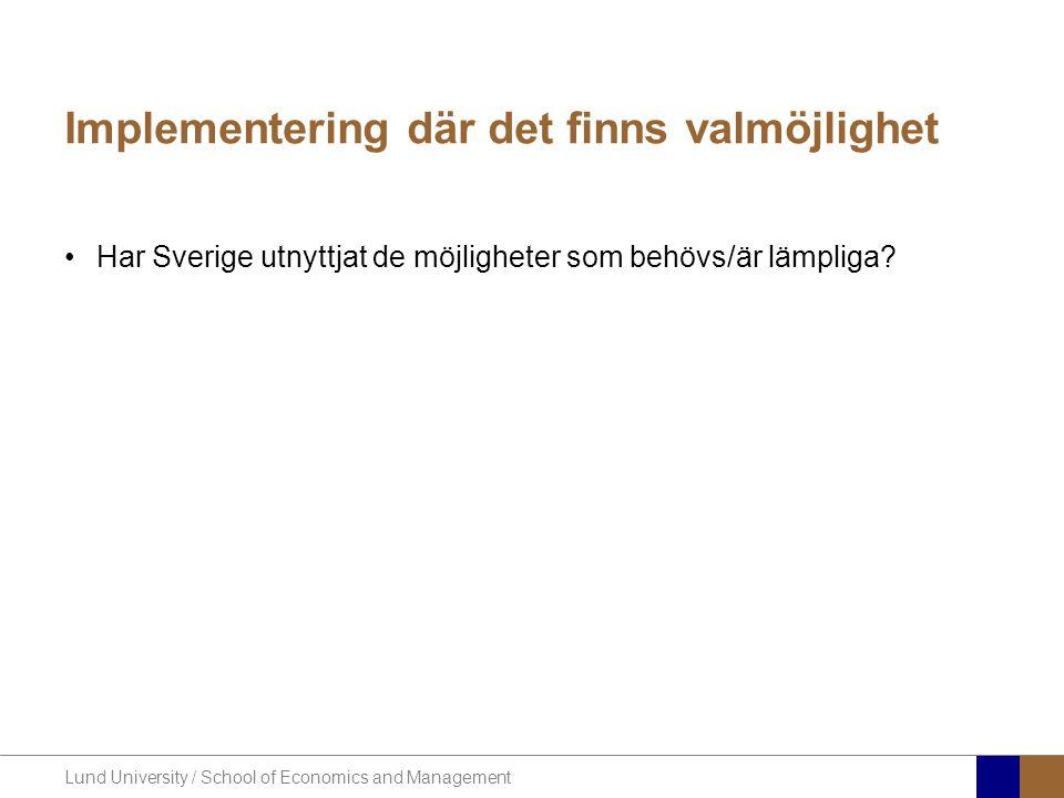Lund University / School of Economics and Management Implementering där det finns valmöjlighet •Har Sverige utnyttjat de möjligheter som behövs/är läm