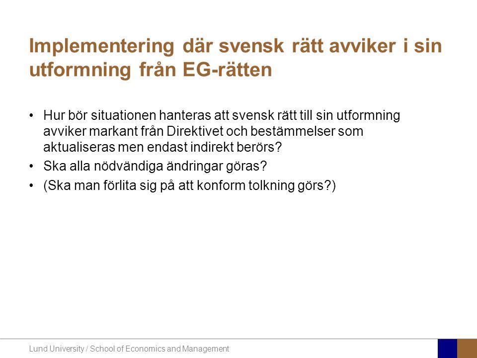Lund University / School of Economics and Management Implementering där svensk rätt avviker i sin utformning från EG-rätten •Hur bör situationen hante