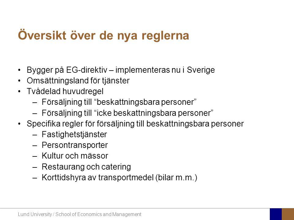 Lund University / School of Economics and Management Översikt över de nya reglerna •Bygger på EG-direktiv – implementeras nu i Sverige •Omsättningslan