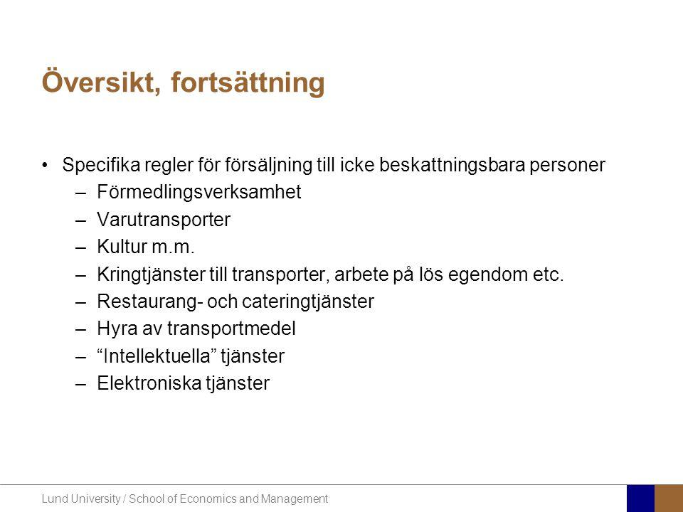 Lund University / School of Economics and Management Översikt, fortsättning •Specifika regler för försäljning till icke beskattningsbara personer –För
