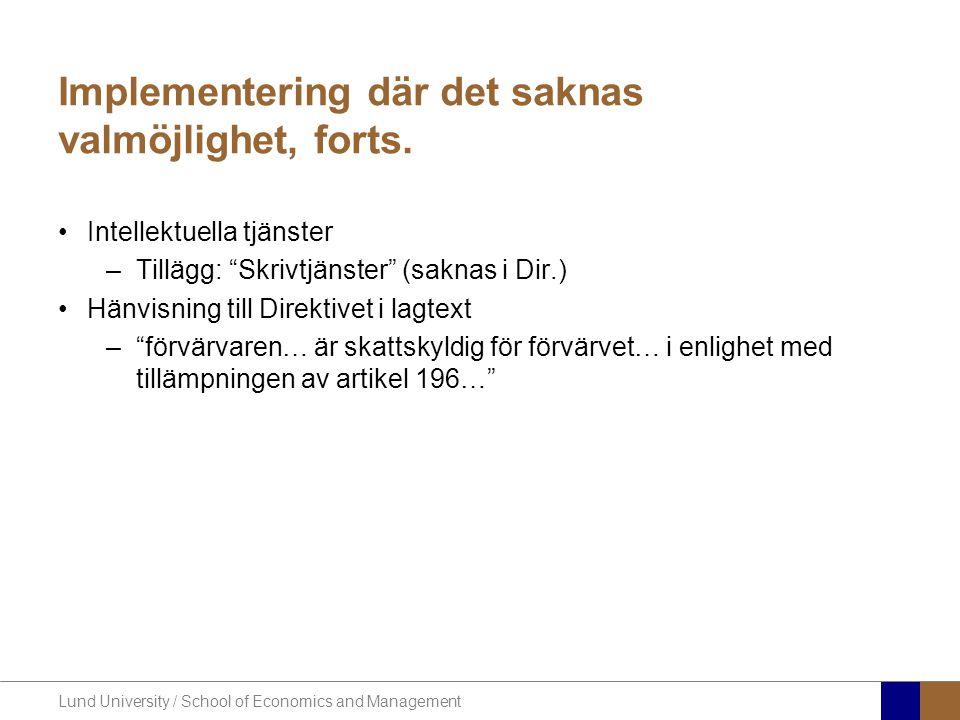 Lund University / School of Economics and Management Implementering där det finns valmöjlighet •Har Sverige utnyttjat de möjligheter som behövs/är lämpliga?