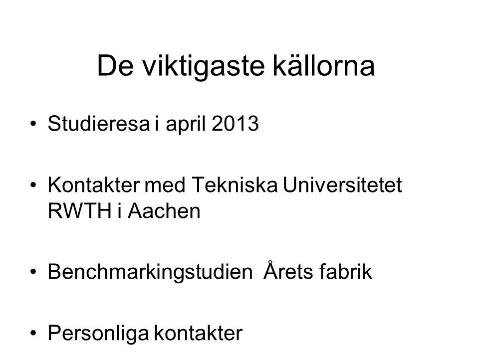De viktigaste källorna •Studieresa i april 2013 •Kontakter med Tekniska Universitetet RWTH i Aachen •Benchmarkingstudien Årets fabrik •Personliga kontakter
