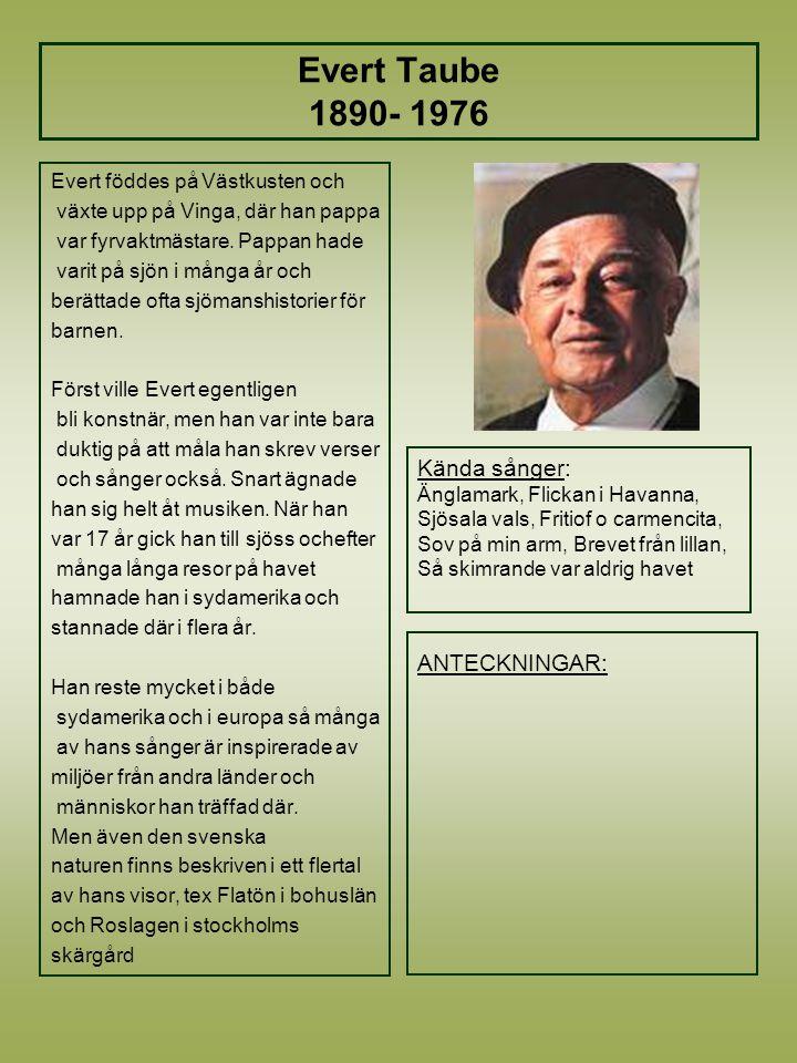 Evert Taube 1890- 1976 Evert föddes på Västkusten och växte upp på Vinga, där han pappa var fyrvaktmästare.