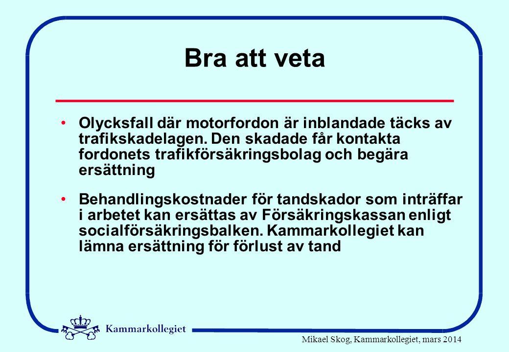 Mikael Skog, Kammarkollegiet, mars 2014 Bra att veta •Olycksfall där motorfordon är inblandade täcks av trafikskadelagen. Den skadade får kontakta for