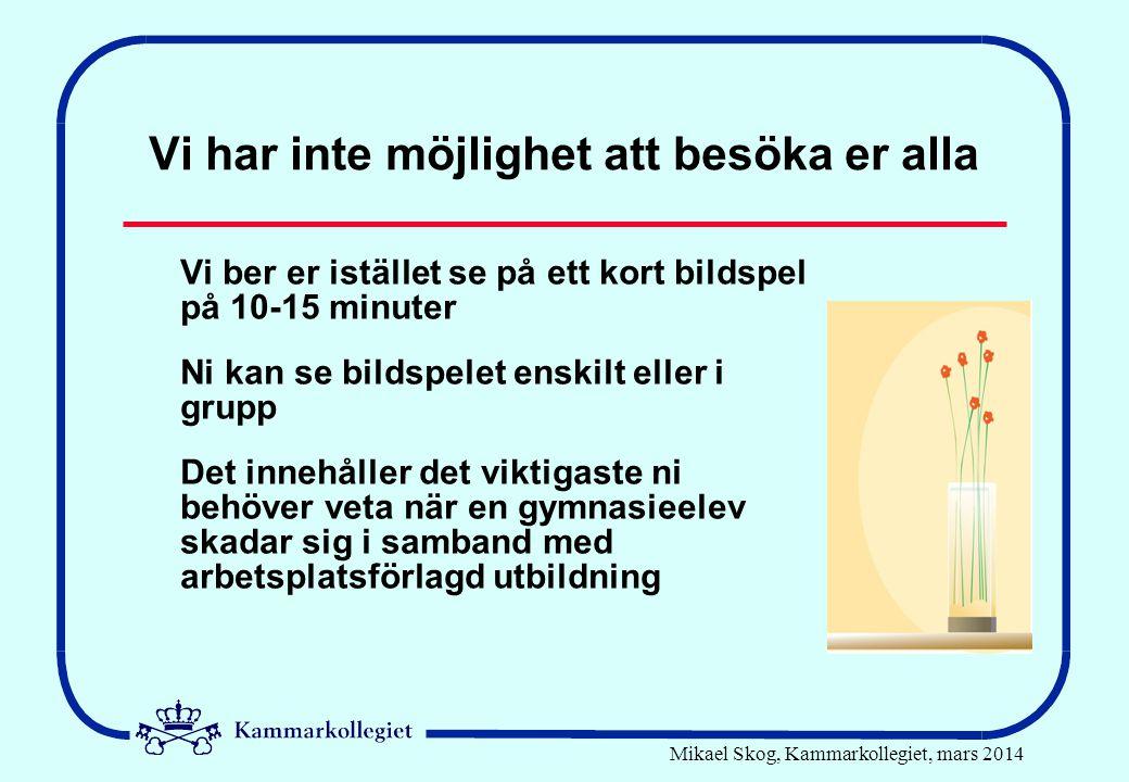 Mikael Skog, Kammarkollegiet, mars 2014 Vi har inte möjlighet att besöka er alla Vi ber er istället se på ett kort bildspel på 10-15 minuter Ni kan se