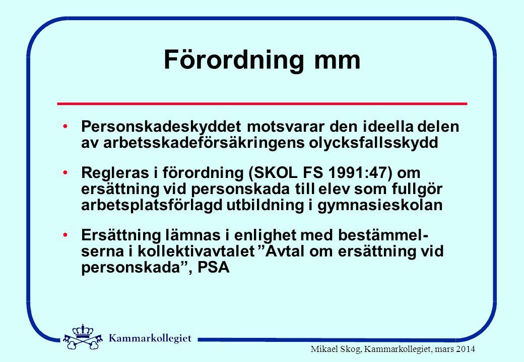 Mikael Skog, Kammarkollegiet, mars 2014 Förordning mm •Personskadeskyddet motsvarar den ideella delen av arbetsskadeförsäkringens olycksfallsskydd •Re