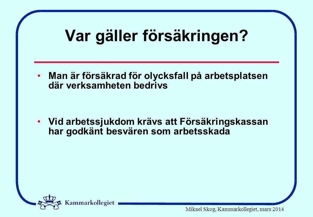 Mikael Skog, Kammarkollegiet, mars 2014 Var gäller försäkringen? •Man är försäkrad för olycksfall på arbetsplatsen där verksamheten bedrivs •Vid arbet