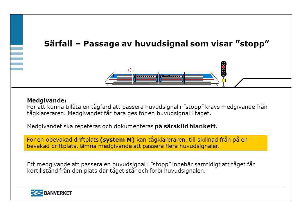 Särfall – Passage av huvudsignal som visar stopp För en obevakad driftplats (system M) kan tågklareraren, till skillnad från på en bevakad driftplats, lämna medgivande att passera flera huvudsignaler.