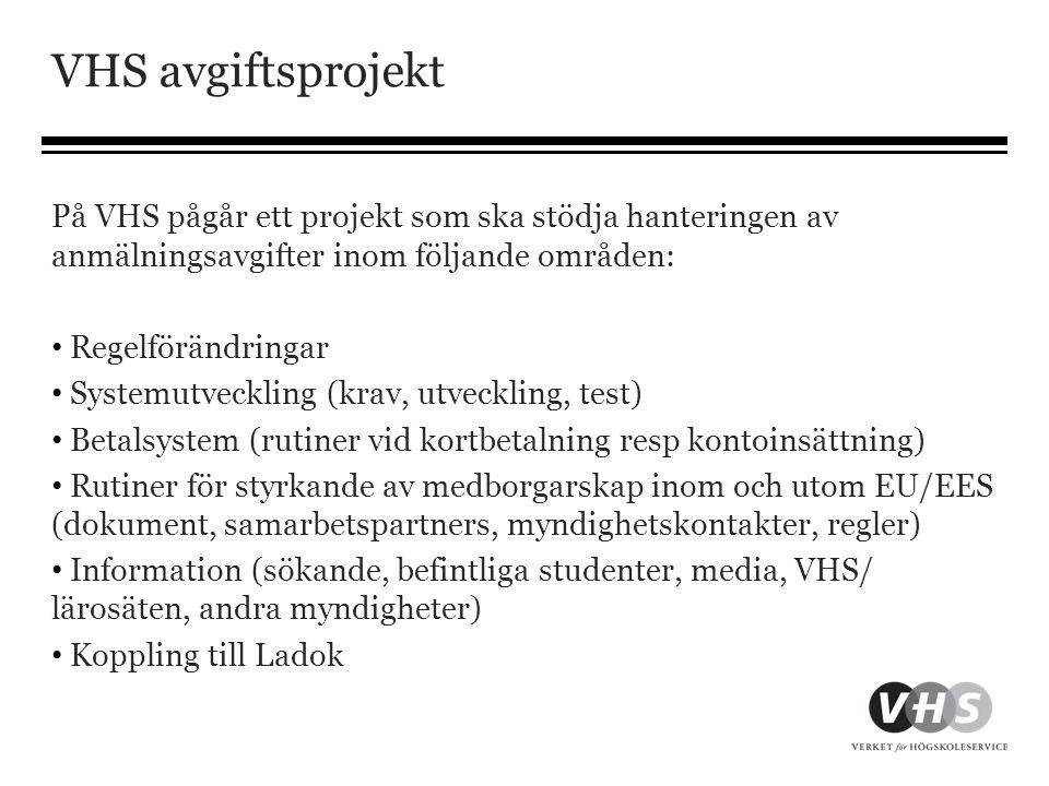 VHS avgiftsprojekt På VHS pågår ett projekt som ska stödja hanteringen av anmälningsavgifter inom följande områden: • Regelförändringar • Systemutveck